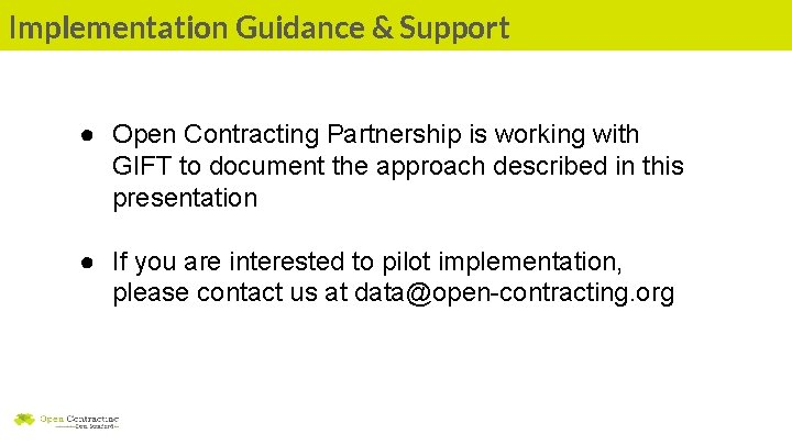 Implementation Guidance & Support ● Open Contracting Partnership is working with GIFT to document