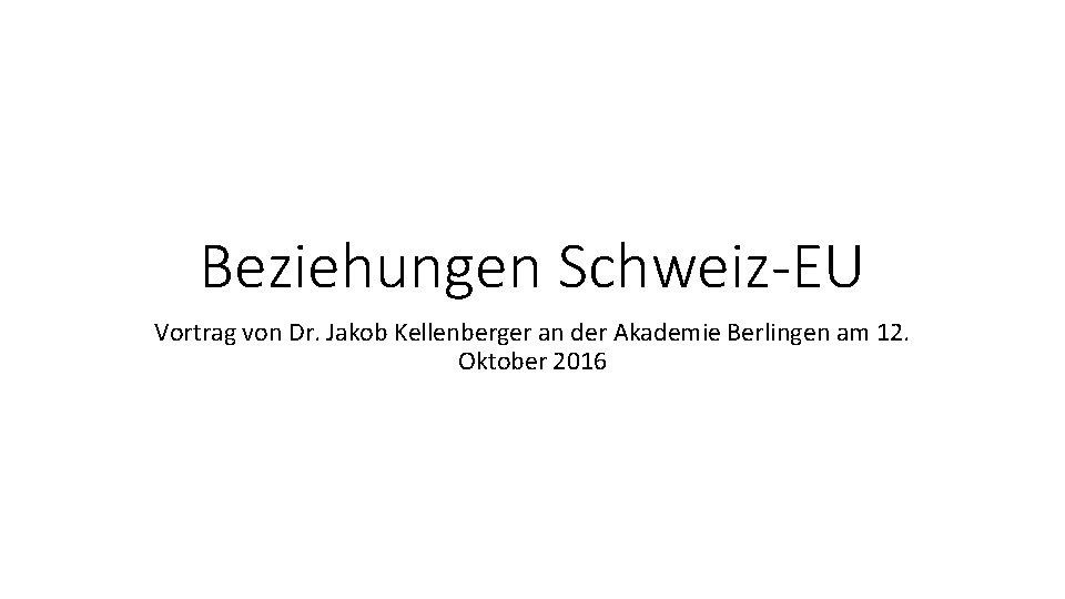 Beziehungen Schweiz-EU Vortrag von Dr. Jakob Kellenberger an der Akademie Berlingen am 12. Oktober