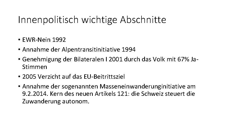 Innenpolitisch wichtige Abschnitte • EWR-Nein 1992 • Annahme der Alpentransitinitiative 1994 • Genehmigung der