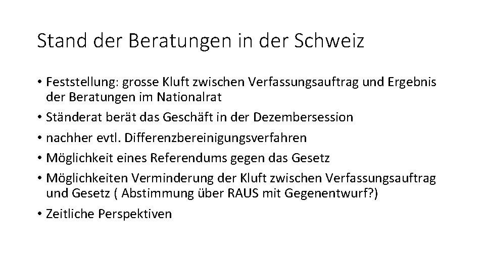 Stand der Beratungen in der Schweiz • Feststellung: grosse Kluft zwischen Verfassungsauftrag und Ergebnis