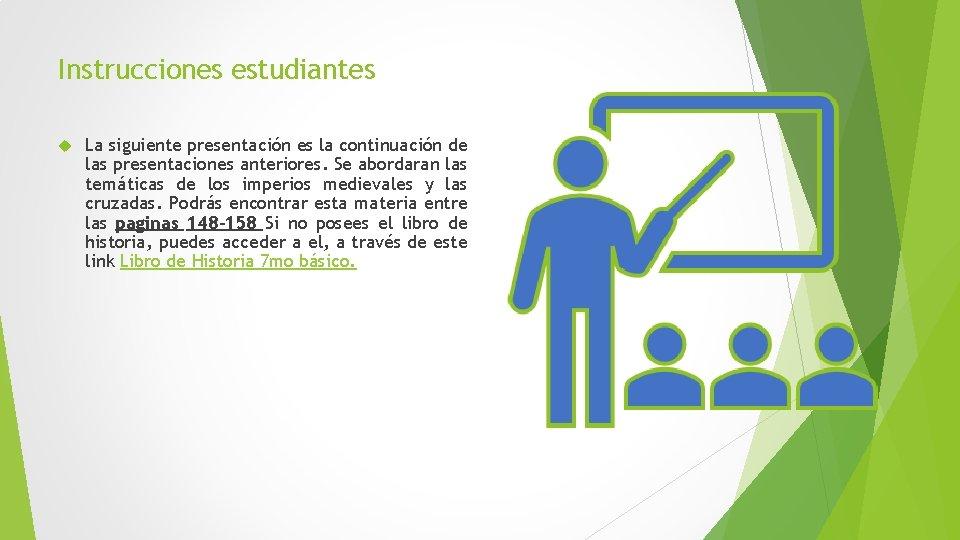 Instrucciones estudiantes La siguiente presentación es la continuación de las presentaciones anteriores. Se abordaran