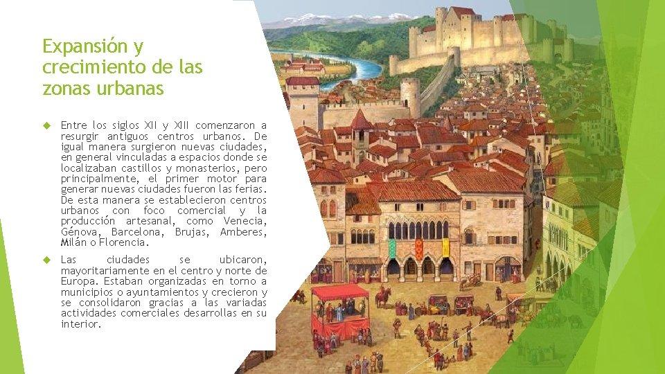 Expansión y crecimiento de las zonas urbanas Entre los siglos XII y XIII comenzaron