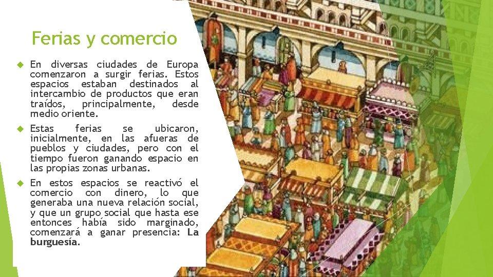 Ferias y comercio En diversas ciudades de Europa comenzaron a surgir ferias. Estos espacios