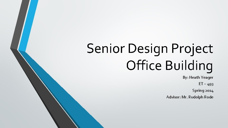 Senior Design Project Office Building By: Heath Yeager ET – 493 Spring 2014 Advisor: