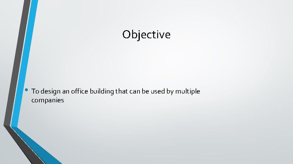 Objective • To design an office building that can be used by multiple companies