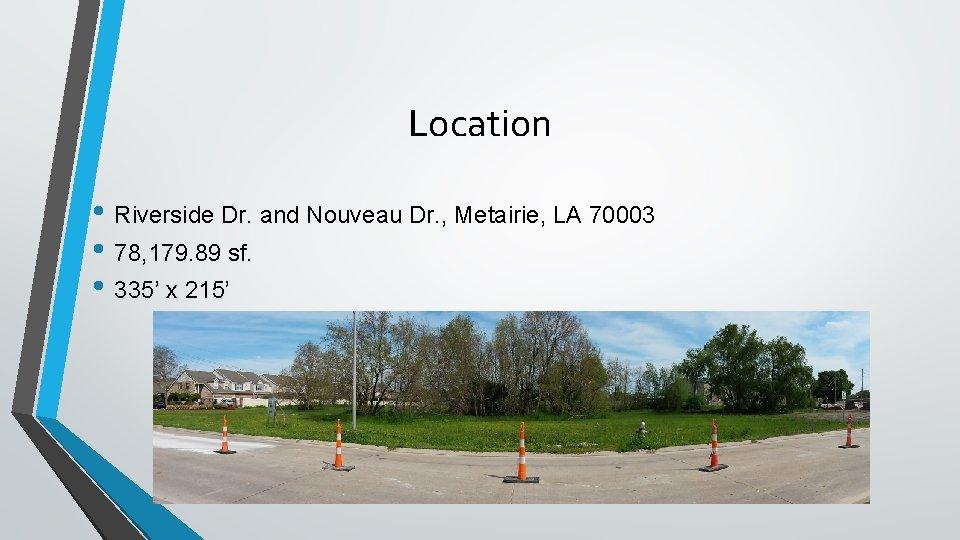 Location • Riverside Dr. and Nouveau Dr. , Metairie, LA 70003 • 78, 179.