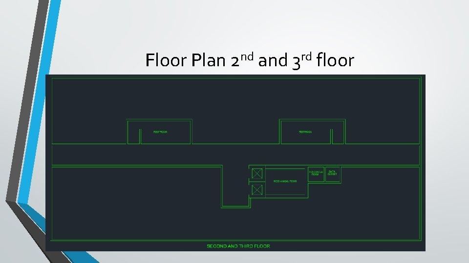 Floor Plan 2 nd and 3 rd floor