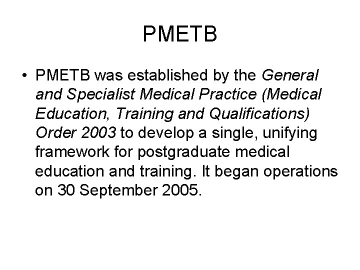 PMETB • PMETB was established by the General and Specialist Medical Practice (Medical Education,