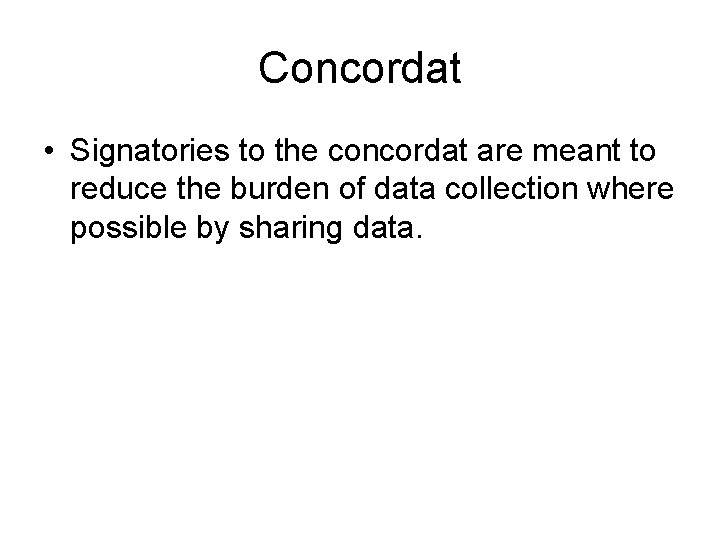 Concordat • Signatories to the concordat are meant to reduce the burden of data