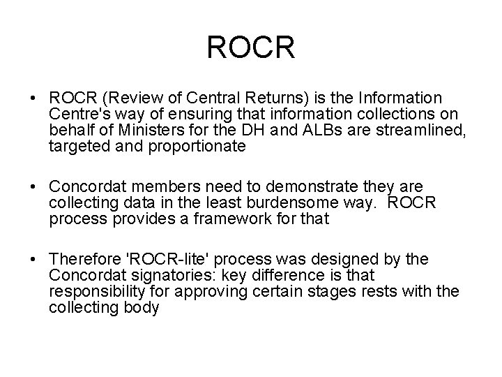 ROCR • ROCR (Review of Central Returns) is the Information Centre's way of ensuring