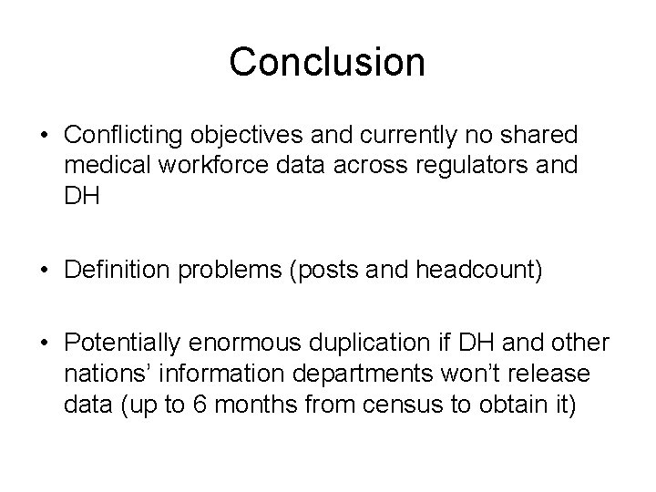 Conclusion • Conflicting objectives and currently no shared medical workforce data across regulators and
