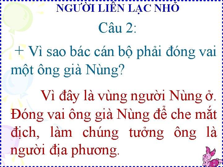 NGƯỜI LIÊN LẠC NHỎ Câu 2: + Vì sao bác cán bộ phải đóng
