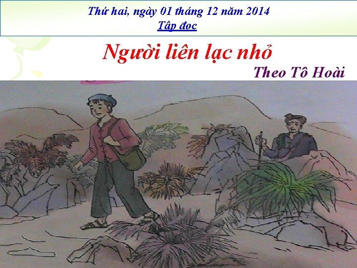 Thứ hai, ngày 01 tháng 12 năm 2014 Tập đọc Người liên lạc nhỏ