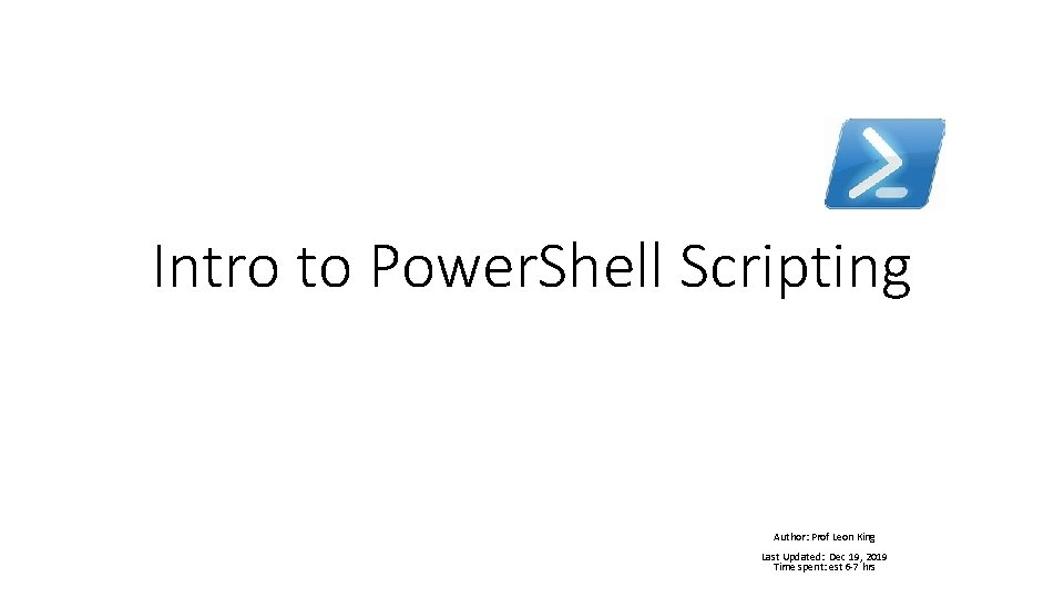 Intro to Power. Shell Scripting Author: Prof Leon King Last Updated: Dec 19, 2019