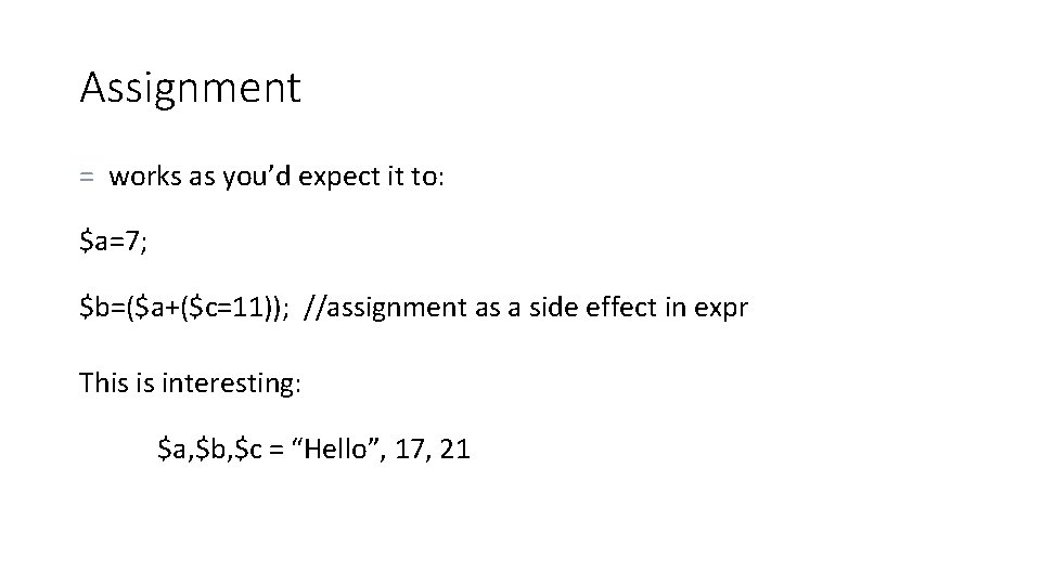 Assignment = works as you'd expect it to: $a=7; $b=($a+($c=11)); //assignment as a side