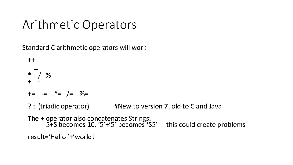 Arithmetic Operators Standard C arithmetic operators will work ++ -* / % + +=