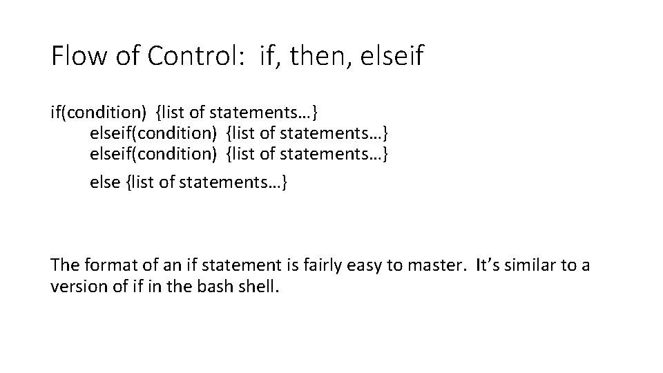 Flow of Control: if, then, elseif if(condition) {list of statements…} elseif(condition) {list of statements…}