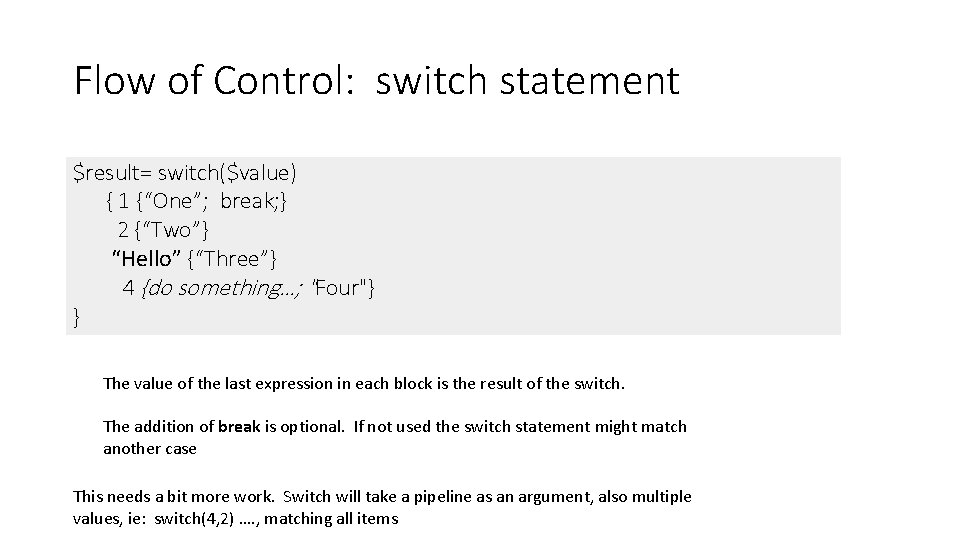 """Flow of Control: switch statement $result= switch($value) { 1 {""""One""""; break; } 2 {""""Two""""}"""