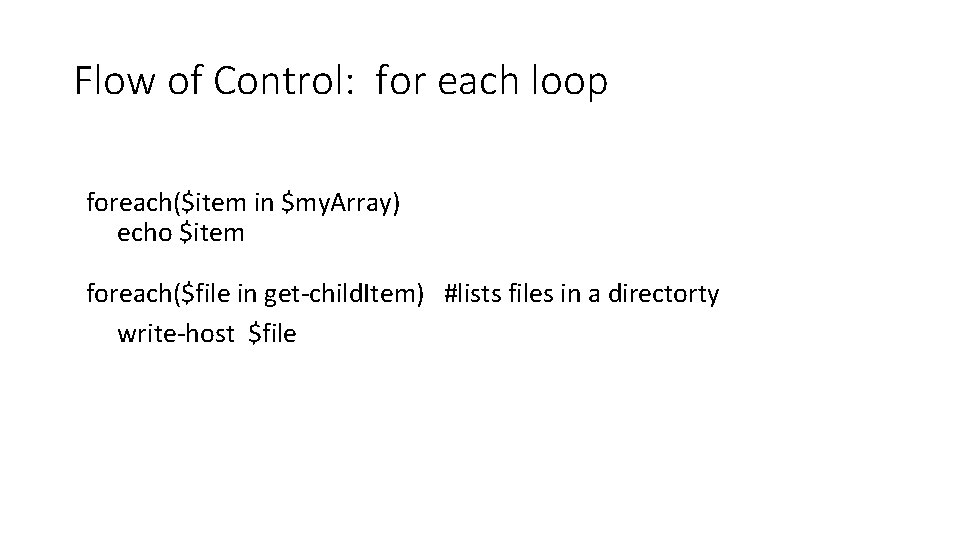 Flow of Control: for each loop foreach($item in $my. Array) echo $item foreach($file in