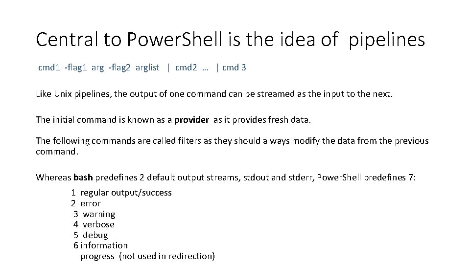 Central to Power. Shell is the idea of pipelines cmd 1 -flag 1 arg