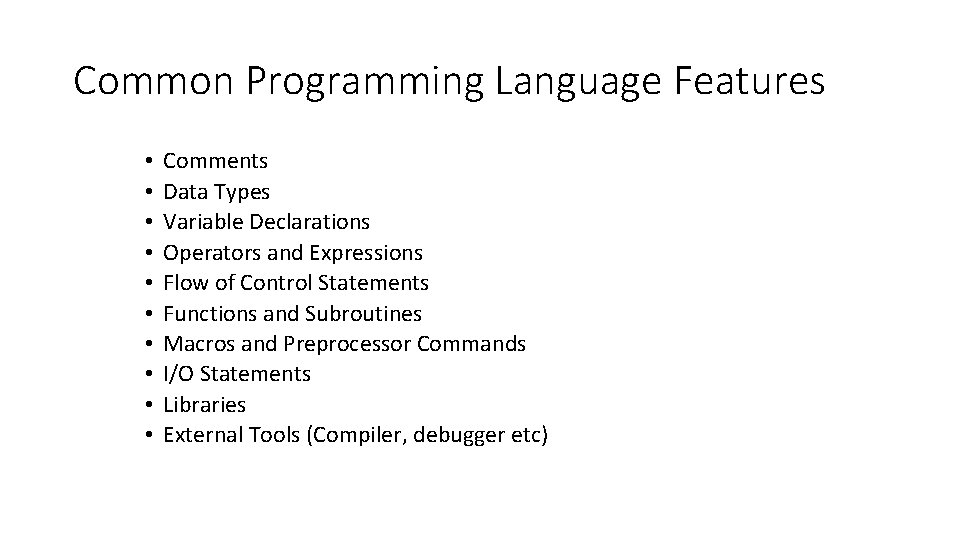 Common Programming Language Features • • • Comments Data Types Variable Declarations Operators and