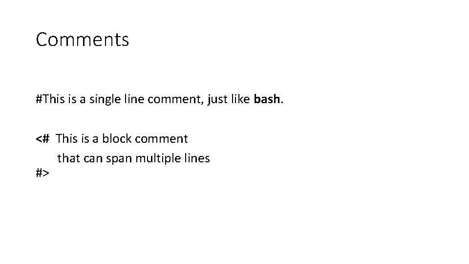 Comments #This is a single line comment, just like bash. <# This is a