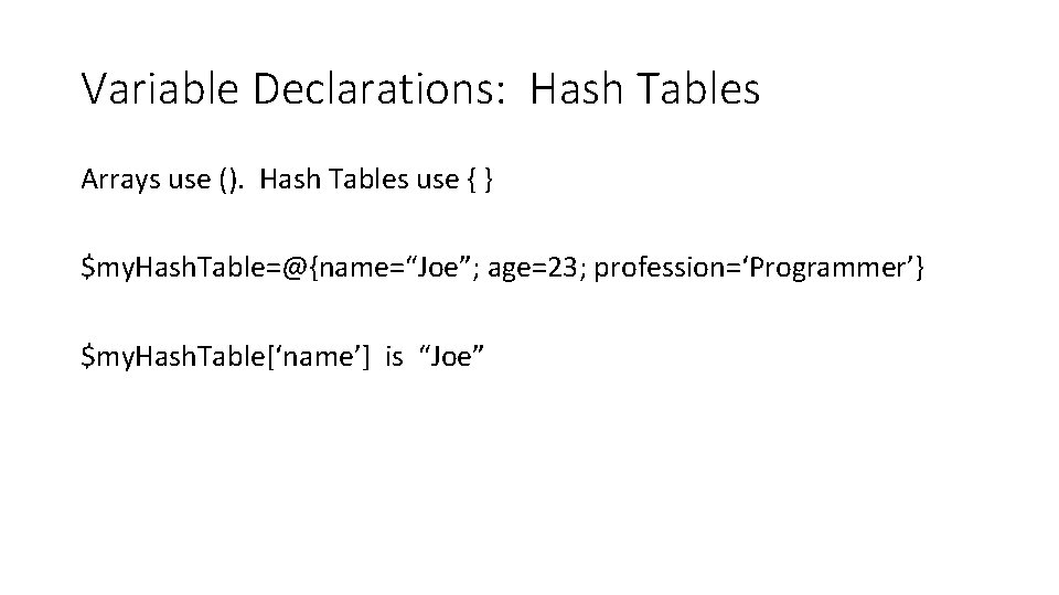 Variable Declarations: Hash Tables Arrays use (). Hash Tables use { } $my. Hash.