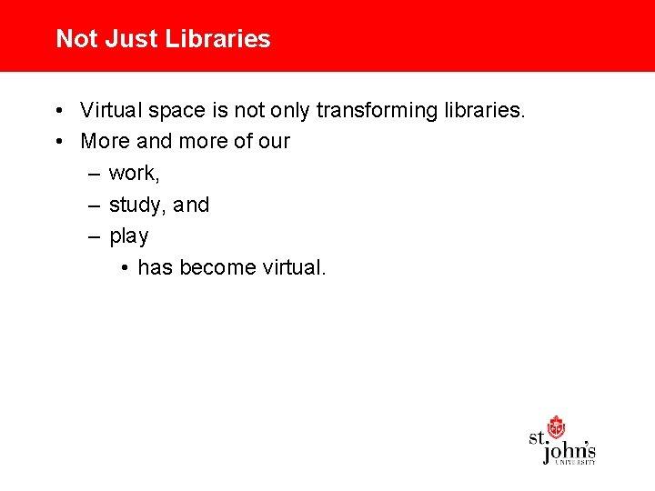 Not Just Libraries • Virtual space is not only transforming libraries. • More and