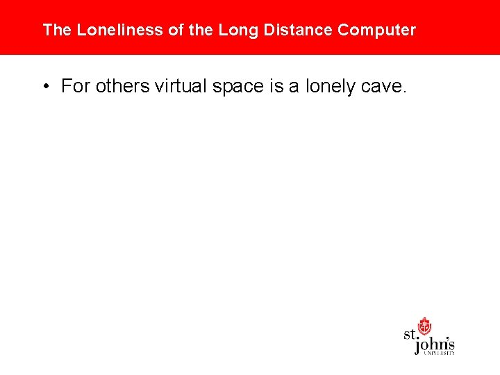 The Loneliness of the Long Distance Computer • For others virtual space is a