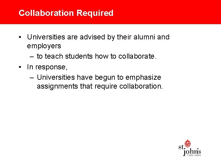 Collaboration Required • Universities are advised by their alumni and employers – to teach