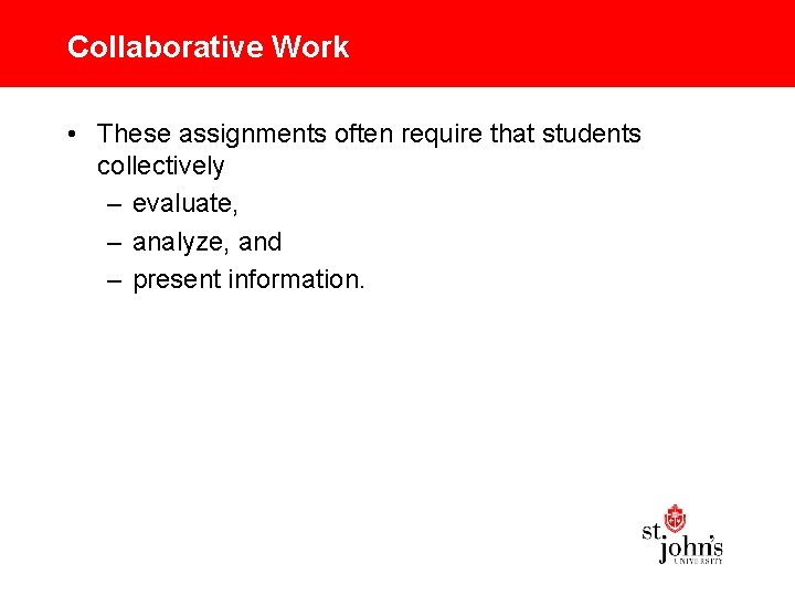 Collaborative Work • These assignments often require that students collectively – evaluate, – analyze,