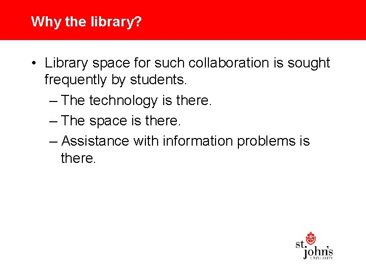 Why the library? • Library space for such collaboration is sought frequently by students.