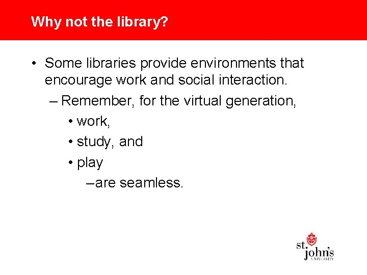 Why not the library? • Some libraries provide environments that encourage work and social