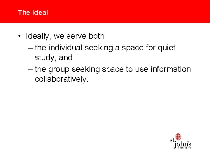 The Ideal • Ideally, we serve both – the individual seeking a space for