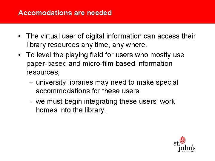 Accomodations are needed • The virtual user of digital information can access their library
