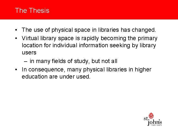 The Thesis • The use of physical space in libraries has changed. • Virtual
