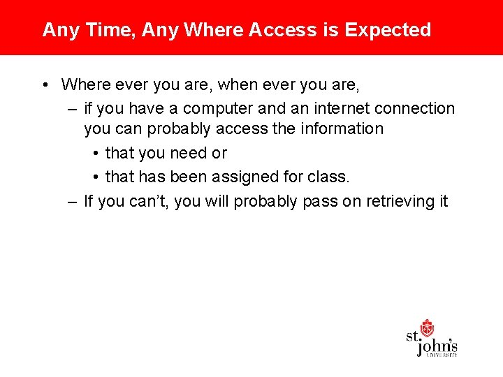 Any Time, Any Where Access is Expected • Where ever you are, when ever