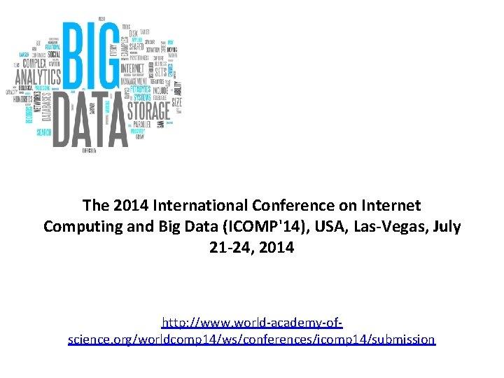 The 2014 International Conference on Internet Computing and Big Data (ICOMP'14), USA, Las-Vegas, July