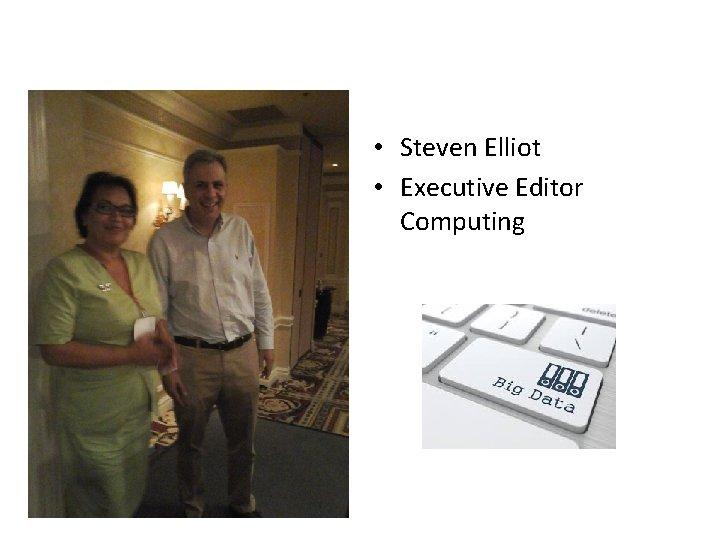 • Steven Elliot • Executive Editor Computing