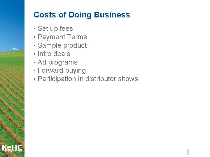 Costs of Doing Business • Set up fees • Payment Terms • Sample product