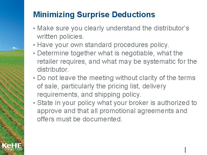 Minimizing Surprise Deductions • Make sure you clearly understand the distributor's written policies. •