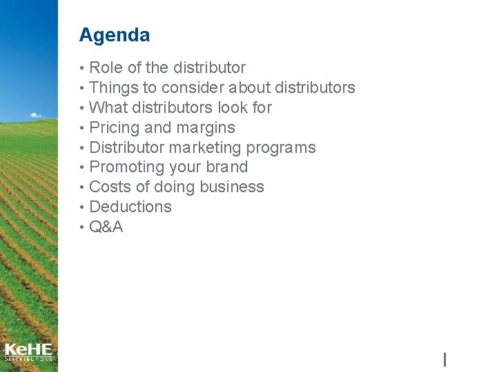Agenda • Role of the distributor • Things to consider about distributors • What