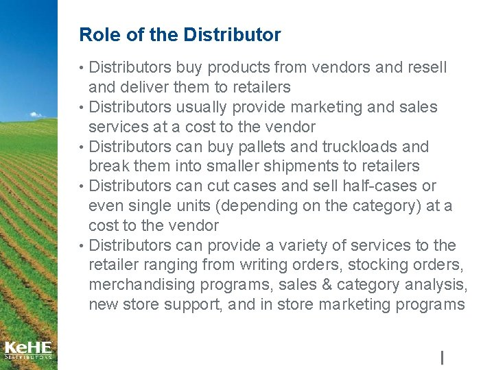 Role of the Distributor • Distributors buy products from vendors and resell and deliver