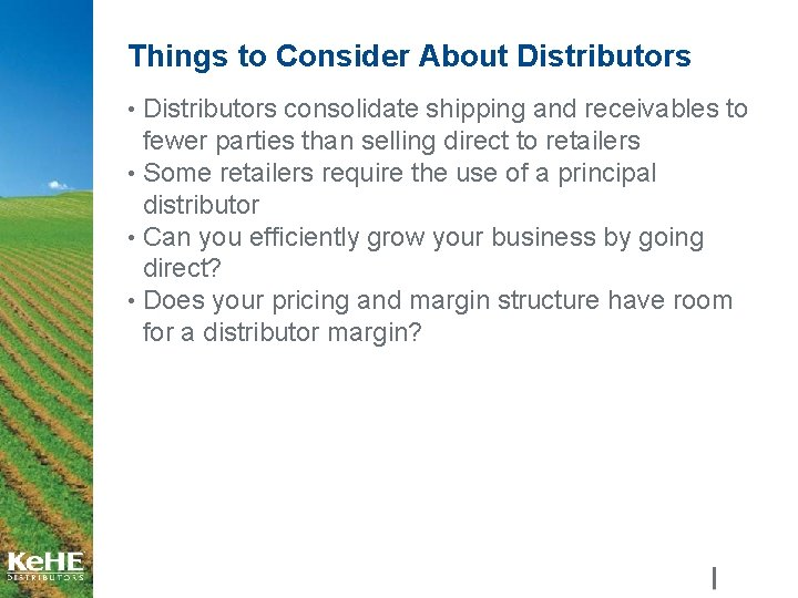 Things to Consider About Distributors • Distributors consolidate shipping and receivables to fewer parties