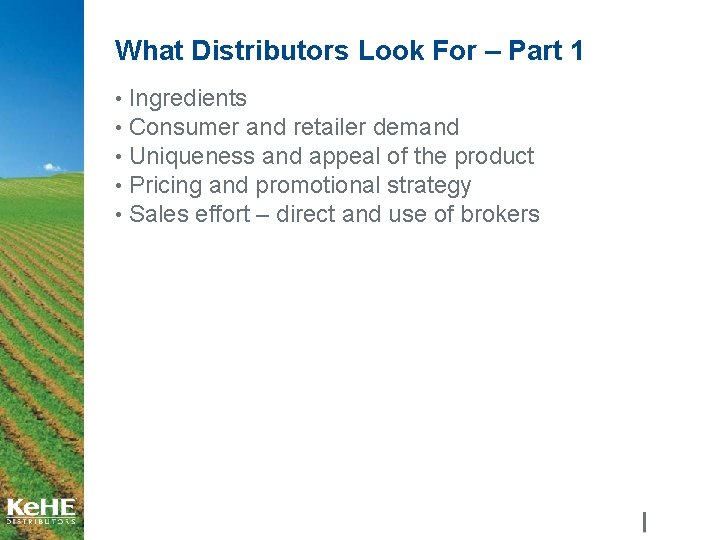 What Distributors Look For – Part 1 • Ingredients • Consumer and retailer demand