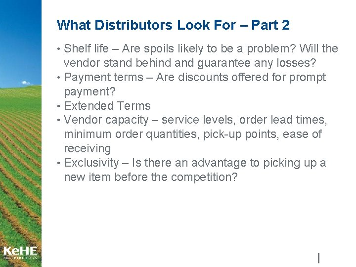 What Distributors Look For – Part 2 • Shelf life – Are spoils likely