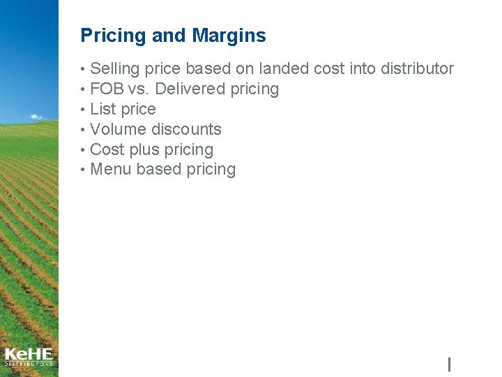 Pricing and Margins • Selling price based on landed cost into distributor • FOB