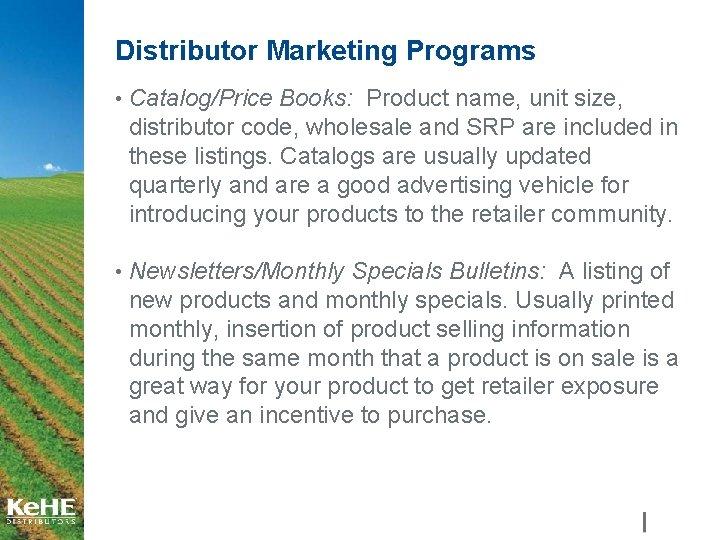 Distributor Marketing Programs • Catalog/Price Books: Product name, unit size, distributor code, wholesale and