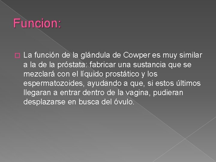 Funcion: � La función de la glándula de Cowper es muy similar a la