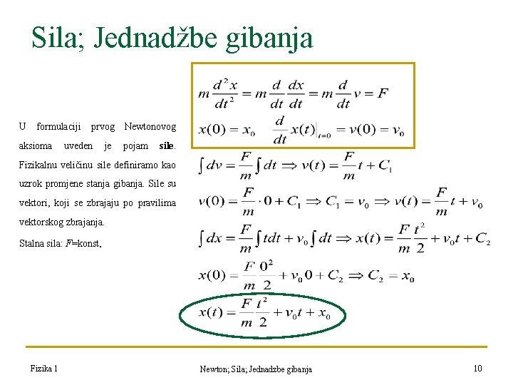 Sila; Jednadžbe gibanja U formulaciji aksioma prvog uveden je Newtonovog pojam sile. Fizikalnu veličinu